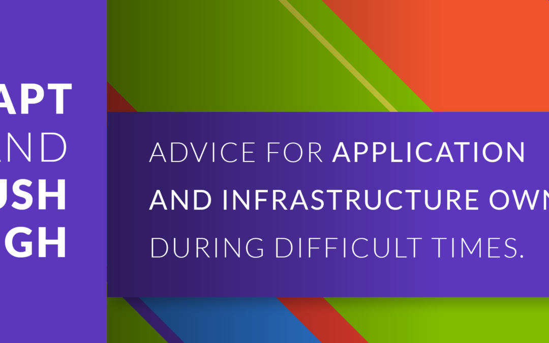 Adapt and Push Through—Advice for Application and Infrastructure Owners During Unpredictable Times