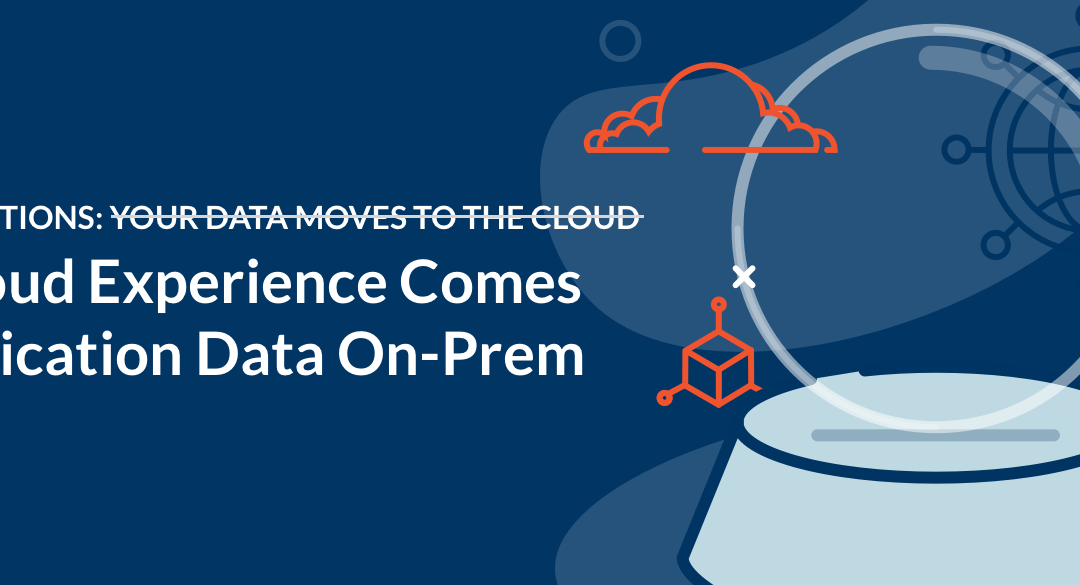 2021 Predictions:  Your Data Goes to the Cloud  The Cloud Experience Comes to Application Data On-Prem