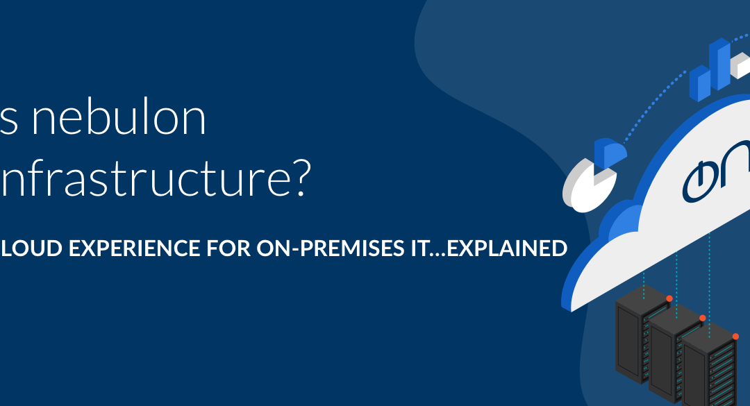 What is nebulon smartInfrastructure? The public cloud experience for on-premises IT…explained