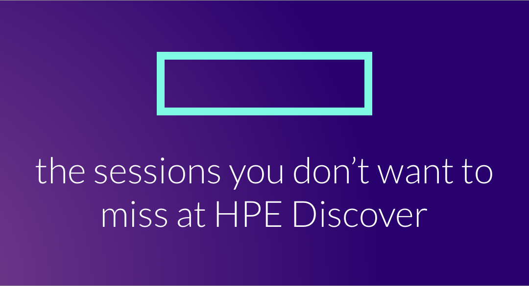 The Sessions You Don't Want to Miss at HPE Discover
