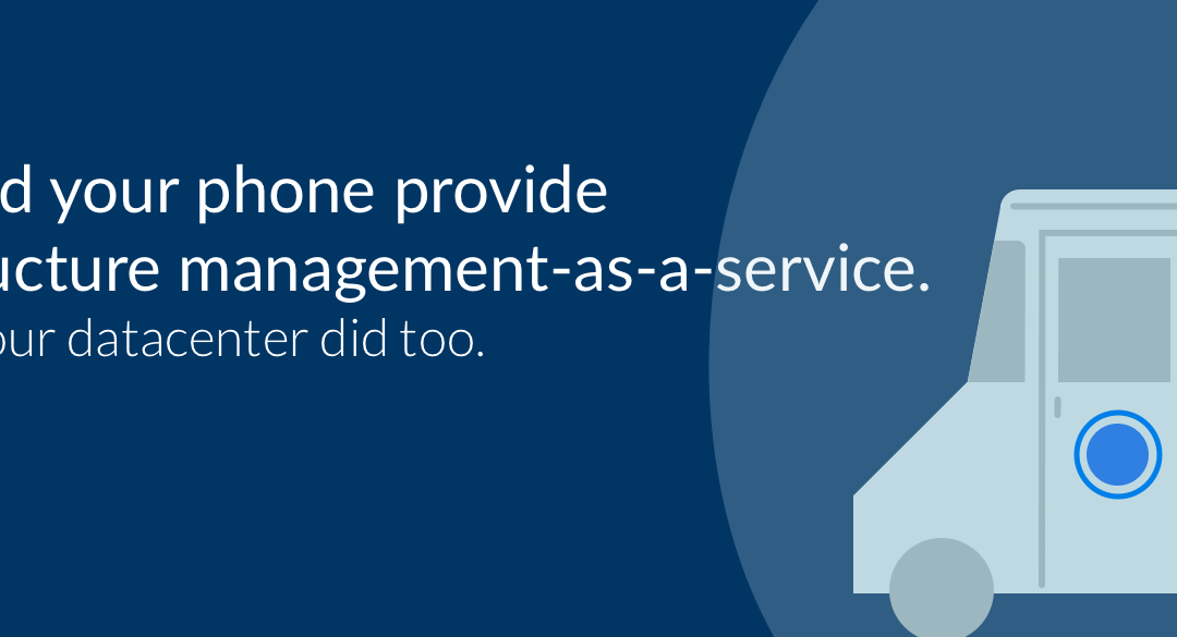 Tesla and Your Phone Provide Infrastructure Management as-a-Service.  It's time your datacenter did too.