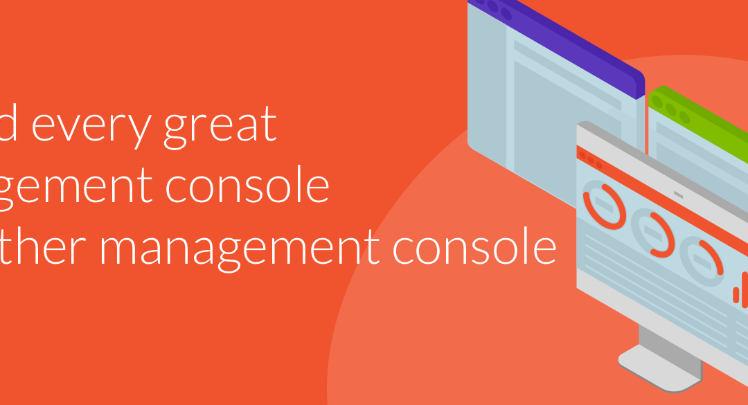 Behind Every Great Management Console is Another Management Console